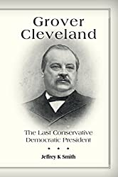 Grover Cleveland: The Last Conservative Democratic President
