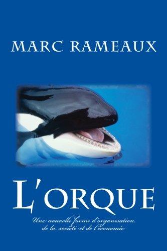 L'orque: Une nouvelle forme d'organisation de la société et de l'économie Broché – 29 juillet 2014 Marc Rameaux 1500687499 Political Science Political Economy