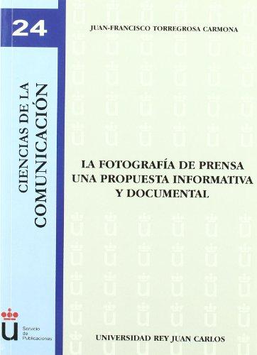 Descargar Libro La Fotografía De Prensa. Una Propuesta Informativa Y Documental Juan-francisco Torregosa Carmona