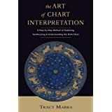 The Art of Chart Interpretation: A Step-by-Step Method for Analyzing, Synthesizing, and Understanding Birth Charts