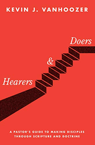 Hearers and Doers: A Pastor's Guide to Making Disciples Through Scripture and Doctrine by [Vanhoozer, Kevin J.]