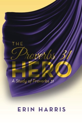 The Proverbs 31 Hero: A Study of Proverbs 31]()