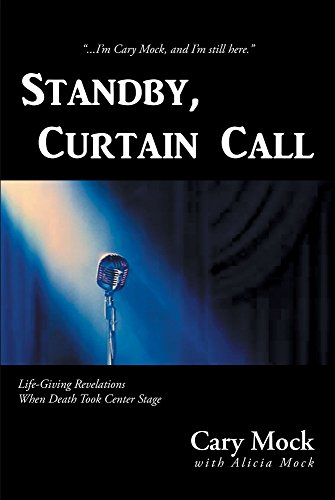 Standby, Curtain Call : Life-Giving Revelations When Death Took Center - Cary Center