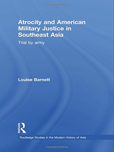Atrocity and American Military Justice in Southeast Asia: Trial by Army (Routledge Studies in the Modern History of Asia) by Brand: Routledge