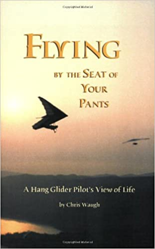 Flying by the Seat of Your Pants: A Hang Glider Pilot's View