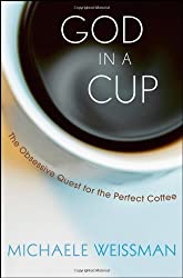God in a Cup: The Obsessive Quest for the Perfect Coffee