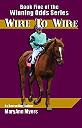 Wire to Wire: Book Five of the Winning Odds Series