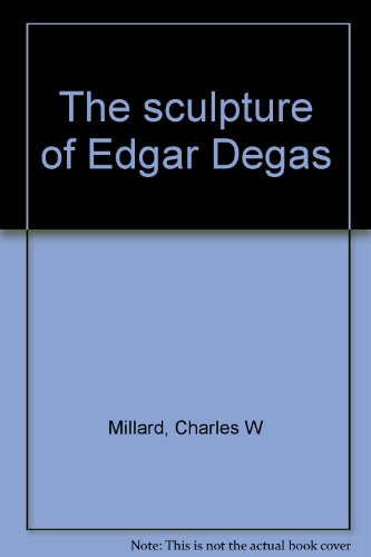 - The Sculpture of Edgar Degas