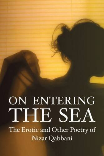On Entering the Sea: The Erotic and Other Poetry of Nizar Qabbani (Poetry Series) by Brand: Interlink Pub Group
