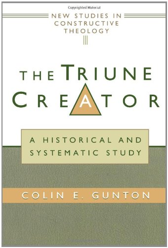 The Triune Creator: A Historical and Systematic Study (Edinburgh Studies in Constructive - In Edinburgh Outlet