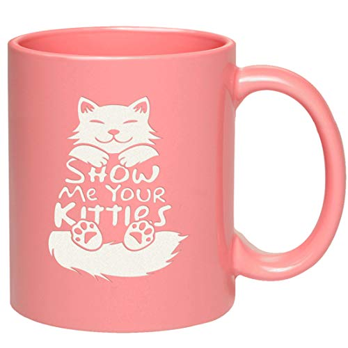 Engraved Ceramic Coffee Mug - Show Me Your Kitties - Funny Novelty Gift idea for Cat Lover Husband Wife Girlfriend Friend Mom Grandma sister co-worker boss lady]()