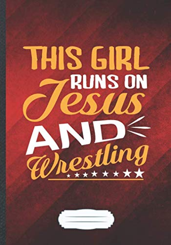 This Girl Runs on Jesus and Wrestling: Funny Usa Wrestling Fan Lined Notebook Journal For Wrestling Coach, Unique Special Inspirational Saying Birthday Gift Classic B5 7x10 110 Pages