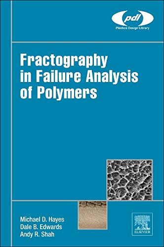 Fractography in Failure Analysis of Polymers (Plastics Design Library) ()