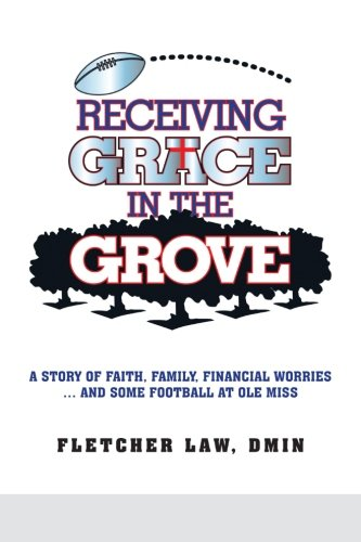 Receiving Grace in the Grove: A Story of Faith, Family, Financial Worries . . . and Some Football at Ole Miss pdf