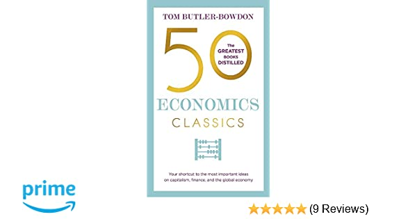 50 economics classics your shortcut to the most important ideas on 50 economics classics your shortcut to the most important ideas on capitalism finance and the global economy 50 classics tom butler bowdon fandeluxe Image collections