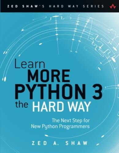 Learn More Python 3 the Hard Way: The Next Step for New Python Programmers (Zed Shaw's Hard Way Series) by Addison-Wesley Professional