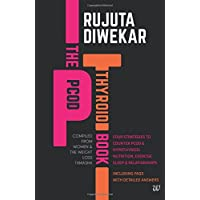 The PCOD - Thyroid Book - Compiled From Women and the Weight Loss Tamasha by Rujuta Diwekar - Paperback