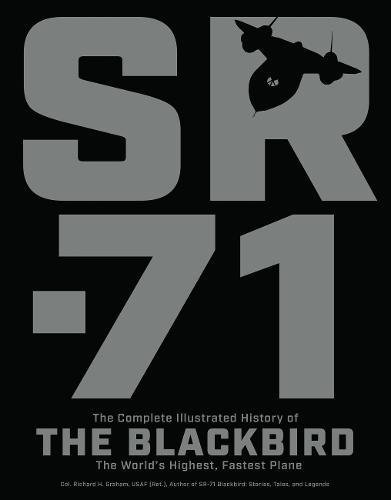 sr-71-the-complete-illustrated-history-of-the-blackbird-the-worlds-highest-fastest-plane