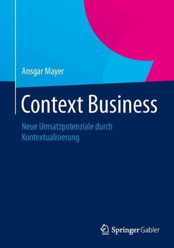 Context Business: Neue Umsatzpotenziale durch Kontextualisierung Gebundenes Buch – 31. Juli 2014 Ansgar Mayer Springer Gabler 3658054476 Content Management