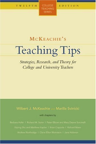 By Wilbert McKeachie, Marilla Svinicki: McKeachie's Teaching Tips: Strategies, Research, and Theory for College and University Teachers (College Teaching) Twelfth (12th) Edition