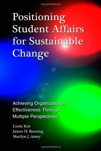 Positioning Student Affairs for Sustainable Change: Achieving Organizational Effectiveness Through Multiple Perspectives by Linda Kuk (2010-07-26)