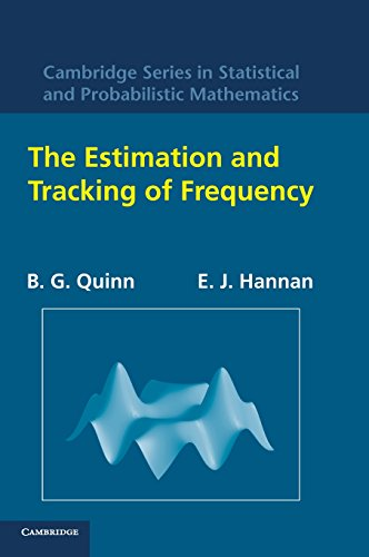 The Estimation and Tracking of Frequency (Cambridge Series in Statistical and Probabilistic Mathematics) by Brand: Cambridge University Press