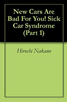 New Cars Are Bad For You! Sick Car Syndrome (Part 1) by [Nakano, Hiroshi]