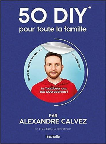 Amazon Fr 50 Diy Pour Toute La Famille Alexandre Calvez
