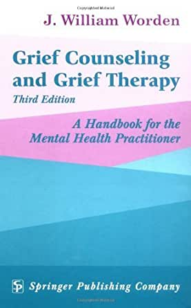 """grief therapy by j william worden One, in particular, that provides further understanding for how we grief is from psychologist william worden's four tasks of mourning j william worden, phd, abpp, described the four tasks of mourning, in his book, """"grief counseling and grief therapy."""