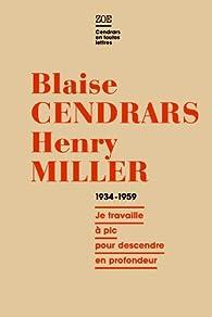 Blaise Cendrars - Henry Miller, Correspondance 1934-1959 : Je travaille à pic pour descendre en profondeur par Blaise Cendrars