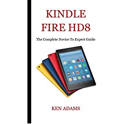 KINDLE FIRE HD 8: The Complete Novice to Expert Guide