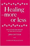 img - for Healing - More or Less: Reflections and Prayers at the End of an Age book / textbook / text book