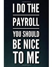 I Do The Payroll You Should Be Nice To Me: 110-Page Blank Lined Journal Office Work Coworker Gag Gift Idea