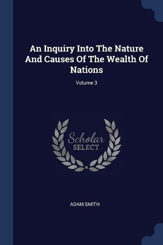 Download An Inquiry Into The Nature And Causes Of The Wealth Of Nations; Volume 3 ebook
