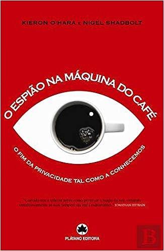 O Espião na Máquina do Café (Portuguese Edition): Kieron OHara e Nigel Shadbolt: 9789727706891: Amazon.com: Books