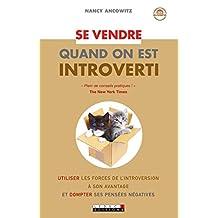 Se vendre quand on est introverti: Utiliser les forces de l'introversion à son avantage  et dompter ses pensées négatives (Zen business) (French Edition)