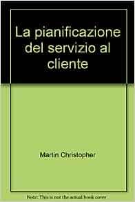 La pianificazione del servizio al cliente: 9788820480011