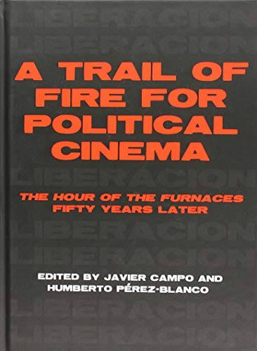A Trail of Fire for Political Cinema: The Hour of the Furnaces Fifty Years Later (The Hour Of The Furnaces)