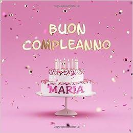 Buon Compleanno Maria: Libro degli Ospiti per Compleanno di