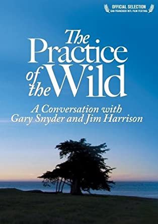 The Practice of the Wild: A Conversation with Gary Snyder and Jim Harrison, Snyder, Gary and Harrison, Jim