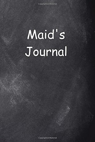 Maid's Journal Chalkboard Design: (Notebook, Diary, Blank Book) (Career Journals Notebooks Diaries) pdf epub