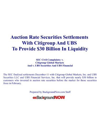 Auction Rate Securities Settlements With Citigroup And UBS To Provide $30 Billion In Liquidity: Sec Civil Complaints: V. Citigroup Global Markets And V. UBS Securities And UBS Financial