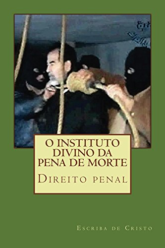 O instituto divino da Pena de Morte: Direito Penal (Portuguese Edition) by [Cristo, Escriba de]