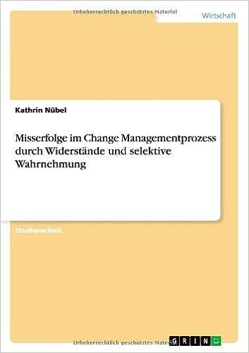 Misserfolge im Change Managementprozess durch Widerstände und selektive Wahrnehmung