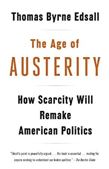 The Age of Austerity: How Scarcity Will Remake American Politics by [Edsall, Thomas Byrne]