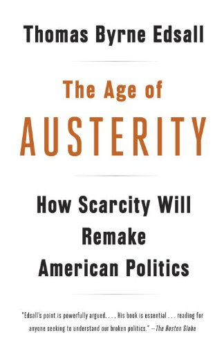 The Age Of Austerity: How Scarcity Will Remake American Politics By  [Edsall, Thomas