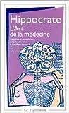 L'art de la médecine : Serment, Ancienne médecine, Art, Airs, eaux, lieux, Maladie sacrée, Nature de l'homme, Pronostic, Aphorismes de Hippocrate ( 23 avril 1999 )