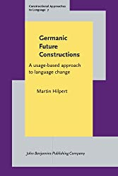 Germanic Future Constructions: A usage-based approach to language change (Constructional Approaches to Language)