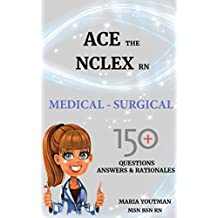 ACE THE NCLEX RN: MEDICAL SURGICAL 150+ QUESTIONS ANSWERS & RATIONALES, CONTENT REVIEW STUDY GUIDE, NCLEX TEST PREP