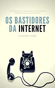 Os Bastidores da Internet: a história de quem criou os primeiros negócios digitais do Brasil